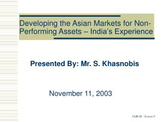 Developing the Asian Markets for Non-Performing Assets � India�s Experience