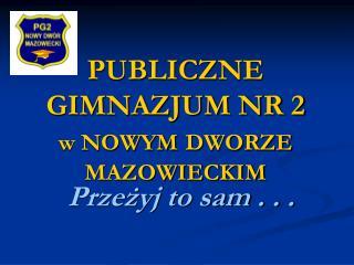 PUBLICZNE GIMNAZJUM NR 2  w NOWYM DWORZE MAZOWIECKIM