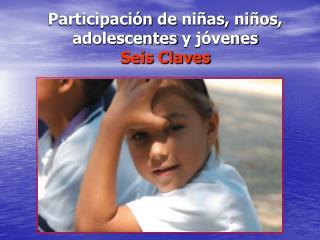 Participación  de  niñas ,  niños , adolescentes  y  jóvenes Seis  Claves