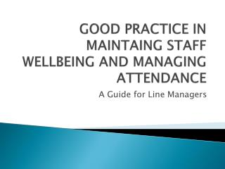 GOOD PRACTICE IN MAINTAING STAFF WELLBEING AND MANAGING ATTENDANCE