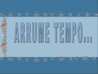 ARRUME TEMPO...
