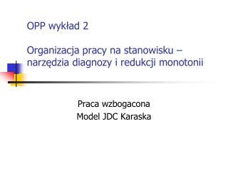 OPP wykład 2 Organizacja pracy na stanowisku – narzędzia diagnozy i redukcji monotonii