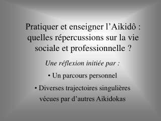 Pratiquer et enseigner l Aikid  : quelles r percussions sur la vie sociale et professionnelle