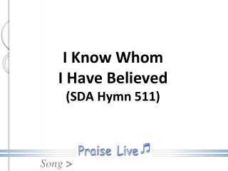 I Know Whom  I Have Believed  (SDA Hymn 511)