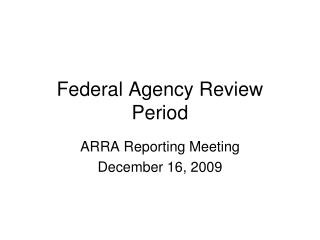Federal Agency Review Period