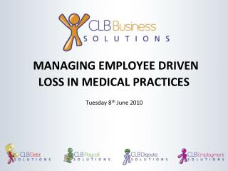 MANAGING EMPLOYEE DRIVEN LOSS IN MEDICAL PRACTICES
