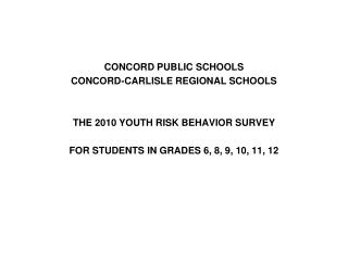 CONCORD PUBLIC SCHOOLS CONCORD-CARLISLE REGIONAL SCHOOLS THE 2010 YOUTH RISK BEHAVIOR SURVEY