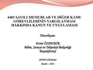 Hazırlayan: Ersin ÖZDEMİR Bilim, Sanayi ve Teknoloji Bakanlığı Başmüfettişi ANTALYA/Kemer