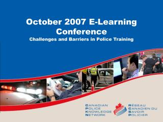 October 2007 E-Learning Conference Challenges and Barriers in Police Training