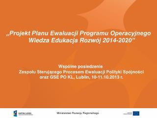 """""""Projekt Planu Ewaluacji Programu Operacyjnego Wiedza Edukacja Rozwój 2014-2020"""""""
