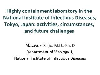Masayuki Saijo, M.D., Ph. D Department of Virology 1, National Institute of Infectious Diseases