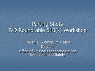 Parting Shots IVD Roundtable 510(k) Workshop