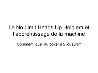 Le No Limit Heads Up Hold'em et  l'apprentissage de la machine