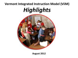 Vermont Integrated Instruction Model ( ViiM ) Highlights