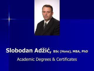Slobodan Adžić,  BSc (Hons), MBA, PhD
