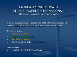 "LAUREA SPECIALISTICA IN  STUDI EUROPEI E INTERNAZIONALI (Classe ""Relazioni internazionali"")"