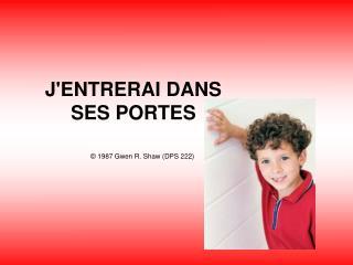 JENTRERAI DANS  SES PORTES