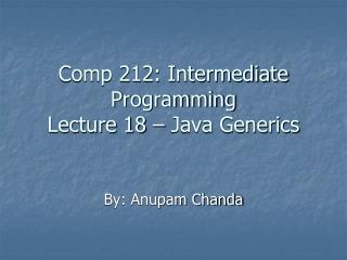 Comp 212: Intermediate Programming Lecture 18 – Java Generics