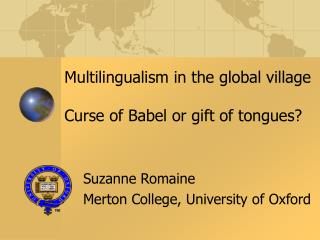 Multilingualism in the global village Curse of Babel or gift of tongues?