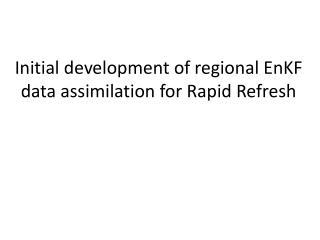 Initial development of regional EnKF data assimilation for Rapid Refresh