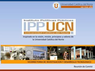 I nspirado  en la visión, misión, principios y valores de la Universidad Católica del Norte