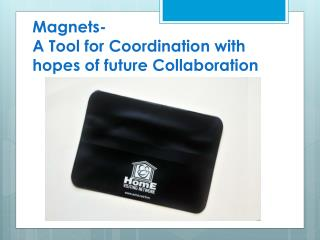 Magnets- A Tool for Coordination with hopes of future Collaboration