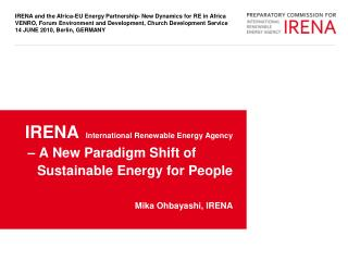 IRENA   International Renewable Energy Agency     A New Paradigm Shift of            Sustainable Energy for People  Mika