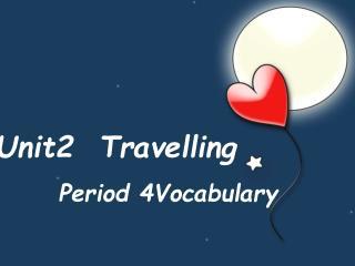 Unit2  Travelling          Period 4Vocabulary