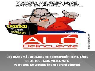 LOS CASOS MÁS SONADOS DE CORRUPCIÓN EN  14  AÑOS DE AUTOCRACIA MILITARISTA