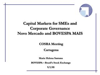 Capital Markets for SMEs and Corporate Governance Novo Mercado and BOVESPA MAIS