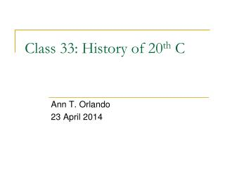 Class 33: History of 20 th  C