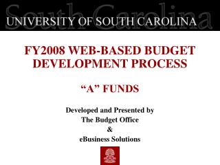 "FY2008 WEB-BASED BUDGET DEVELOPMENT PROCESS ""A"" FUNDS  Developed and Presented by"