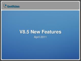 V8.5 New Features