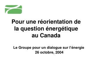 Pour une réorientation de la question énergétique au Canada