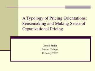 A Typology of Pricing Orientations: Sensemaking and Making Sense of Organizational Pricing