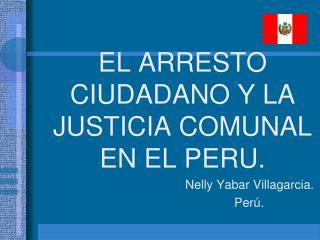 EL ARRESTO CIUDADANO Y LA JUSTICIA COMUNAL EN EL PERU. Nelly Yabar Villagarcia.      Perú.