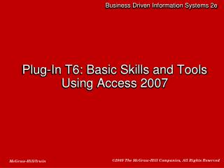Plug-In T6: Basic Skills and Tools Using Access 2007
