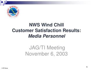 NWS Wind Chill  Customer Satisfaction Results: Media Personnel JAG/TI Meeting November 6, 2003