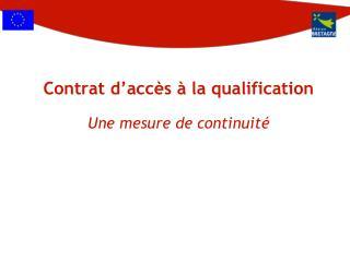 Contrat d'accès à la qualification Une mesure de continuité