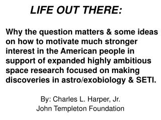 By: Charles L. Harper, Jr. John Templeton Foundation