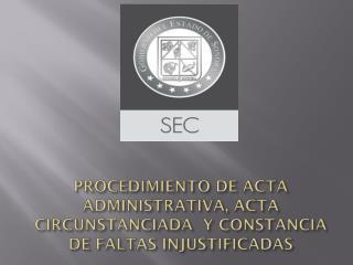 PROCEDIMIENTO DE ACTA ADMINISTRATIVA, ACTA CIRCUNSTANCIADA  Y CONSTANCIA DE FALTAS INJUSTIFICADAS