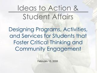Ideas to Action &  Student Affairs