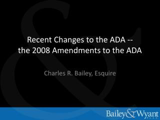 Recent Changes to the ADA -- the 2008 Amendments to the ADA