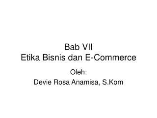 Bab VII Etika Bisnis dan E-Commerce