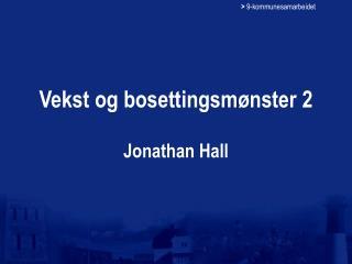 Vekst og bosettingsmønster 2 Jonathan Hall