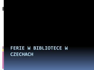 Ferie w bibliotece w Czechach