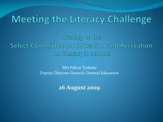 Mrs Palesa Tyobeka Deputy Director-General: General Education 26 August 2009