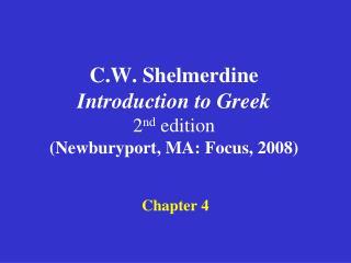 C.W. Shelmerdine Introduction to Greek  2 nd  edition (Newburyport, MA: Focus, 2008)