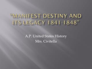 � Manifest Destiny and its Legacy 1841-1848�