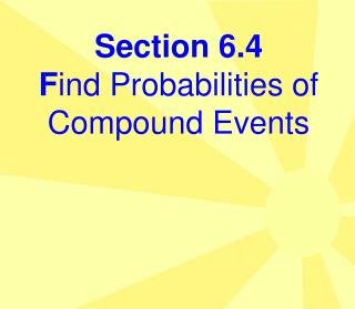 Section 6.4 F ind Probabilities of Compound Events